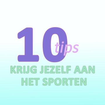 Krijg jezelf aan het sporten: 10 tips!